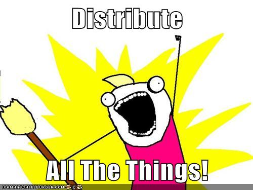 Distribute ALL the things!
